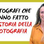 Fotografi che hanno fatto la storia della fotografia