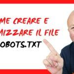 Come creare e ottimizzare il file Robots.txt